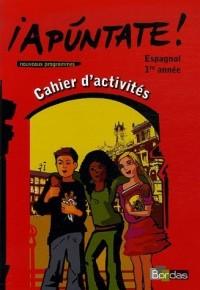 Apuntate ! Espagnol 1e Année : Cahier d'activités