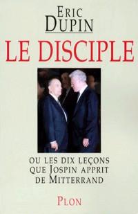 Le Disciple, ou Les dix leçons que Jospin apprit de Mitterrand