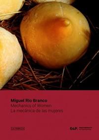 Miguel Rio Branco: Mechanics of Women / La mecanica de las mujeres