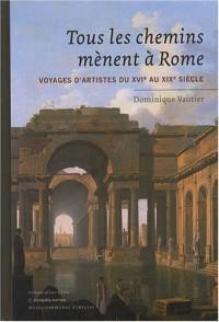 Tous les chemins mènent à Rome : Voyages d'artistes du XVIe au XIXe siècle