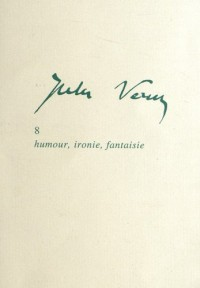 Jules Verne : Tome 8, Humour, ironie, fantaisie