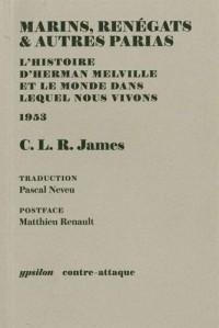Marins, renégats & autres parias : L'histoire d'Herman Melville et le monde dans lequel nous vivons