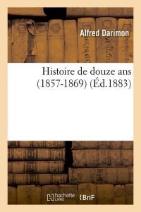 Histoire de Douze Ans  1857 1869  ed 1883