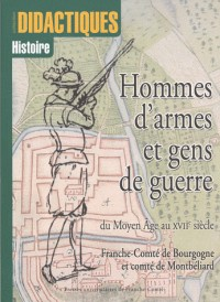 Hommes d'armes et gens de guerre du Moyen Age au XVIIème siècle : Franche-Comté de Bourgogne et Comté de Montbéliard
