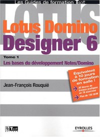 Lotus Domino Designer 6, tome 1 : Les bases du développement Notes/Domino