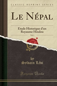 Le Népal, Vol. 1: Étude Historique d'Un Royaume Hindou (Classic Reprint)
