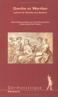 Goethe et Werther. Lettres de Goethe aux Kestner, édition bilingue français-allemand