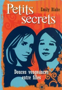 Petits secrets, Tome 1 : Douces vengeances entre filles