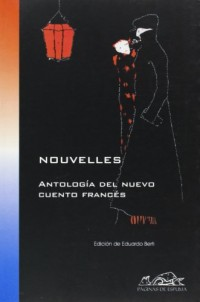 Nouvelles/ Novels: Antologia Del Nuevo Cuento Frances / Anthology of the New French Story