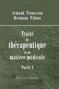 Traité de thérapeutique et de matière médicale: Partie 1