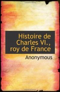 Histoire de Charles VI., roy de France