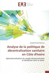 Analyse de la politique de décentralisation sanitaire en Côte d'Ivoire: Opérationnalisation du couple déconcentration et dévolution dans la santé.