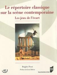 Le répertoire classique sur la scène contemporaine : Les jeux de l'écart