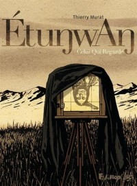 Etunwan : celui qui regarde