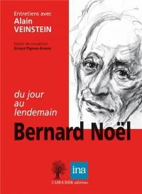 Bernard Noël, 'du jour au lendemain'