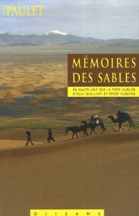 Mémoires des sables : En Haute-Asie sur la piste oubliée d'Ella Maillart et Peter Fleming