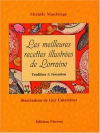 Les meilleures recettes illustrées de Lorraine : Tradition & Invention
