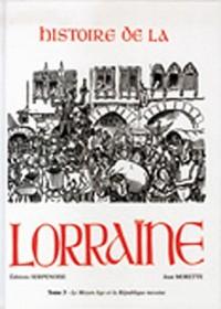 Histoire de la Lorraine : Tome 3, Le Moyen Age et la République messine