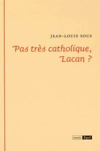 Pas très catholique, Lacan ?