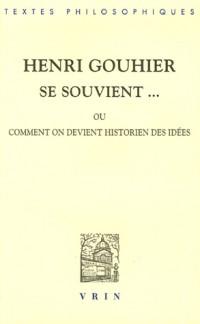 Henri Gouhier se souvient... : Ou comment on devient historien des idées