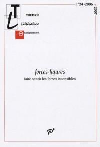 Théorie, littérature, enseignement, N° 24, 2006-2007 : Forces-figures : Faire sentir les forces insensibles