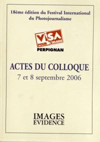 Actes du colloque Visa pour l'image, 7 et 8 septembre 2006 : 18e édition du festival international du photojournalisme
