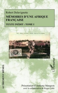 Mémoires d'une Afrique française: Texte inédit : Tome I