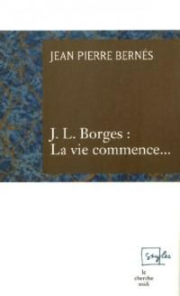 J.L. Borges : La vie commence...