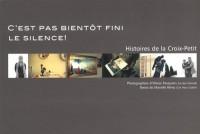 C'est pas bientôt fini le silence ! : Histoires de la Croix-Petit