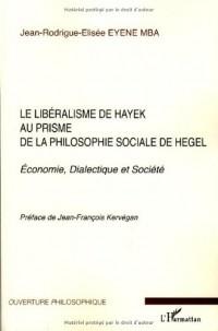 Le libéralisme de Hayek au prisme de la philosphie sociale de Hegel : Economie, Dialectique et Société