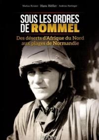 Sous les ordres de Rommel : Des déserts de l'Afrique du Nord aux plages de Normandie