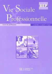 Vie Sociale & Professionnelle BEP : Livre du professeur