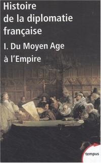 Histoire de la diplomatie française : Tome 1, Du Moyen Age à l'Empire