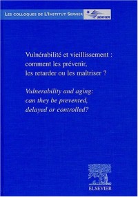Vulnérabilté et vieillissement : comment les prévenir, les retarder ou les maîtriser ? : Vulnerability and aging: can they be prevented, delayed or controlled?