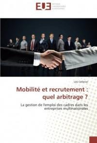 Mobilite et recrutement : quel arbitrage ?: La gestion de l'emploi des cadres dans les entreprises multinationales