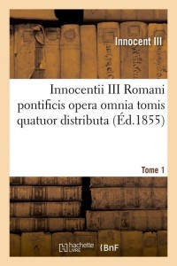 Innocentii III Romani Pontificis T1  ed 1855
