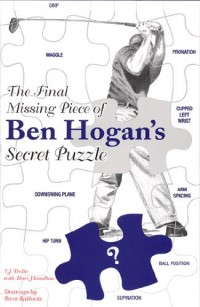 The Final Missing Piece of Ben Hogan's Secret Puzzle