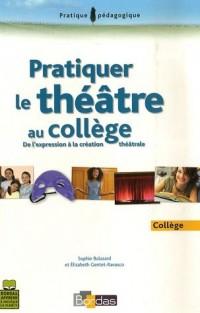 Pratiquer le théâtre au collège : De l'expression à la création théâtrale