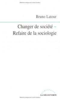 Changer de société - Refaire de la sociologie