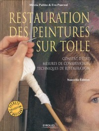 La Restauration des Peintures Sur Toile. Diagnostic - Conservation - Techniques de Restauration