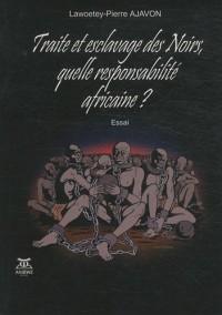Traité et esclavage des Noirs, quelle responsabilité africaine ?