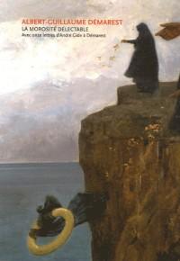 Albert-Guillaume Démarest : La morosité délectable. Avec onze lettres d'André Gide à Démarest
