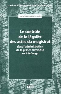 Le contrôle de la légalité des actes du magistrat : Dans l'administration de la justice criminelle en République Démocratique du Congo