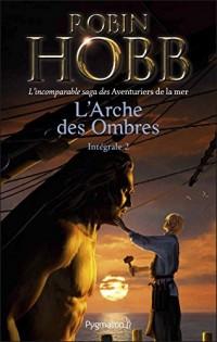 L'Arche des Ombres - L'Intégrale 2 (Tomes 4 à 6) - L'incomparable saga des Aventuriers de la mer: Brumes et Tempêtes - Prisons d'eau et de bois - L'Éveil des eaux dormantes  width=