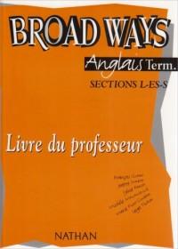 Anglais Terminale L-ES-S Broad Ways : Livre du professeur