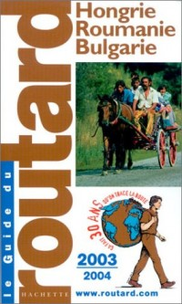 Guide du Routard : Hongrie - Roumanie - Bulgarie 2003/2004