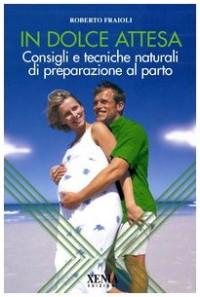 In dolce attesa. Consigli e tecniche naturali di preparazione al parto