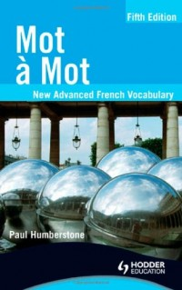Mot a Mot Fifth Edition: New Advanced French Vocabulary