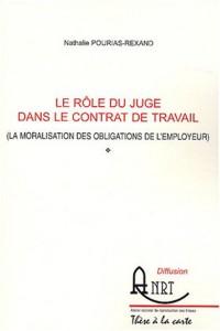Le rôle du juge dans le contrat de travail (la moralisation des obligations de l'employeur)