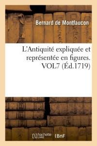 L Antiquite Expliquee  Vol 7  ed 1719
